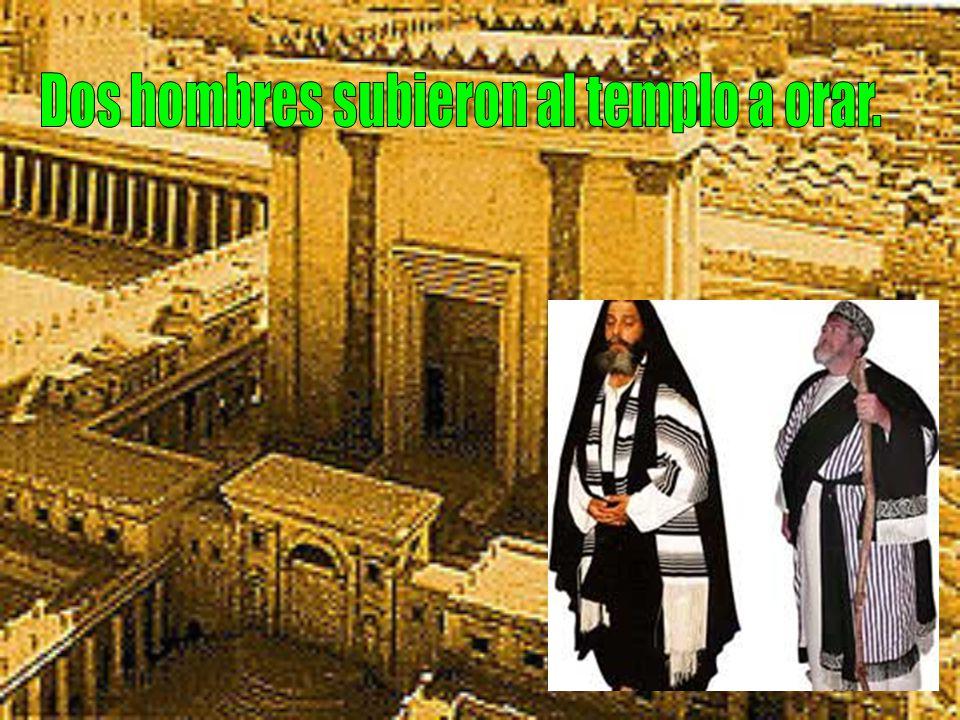 Dos hombres subieron al templo a orar.