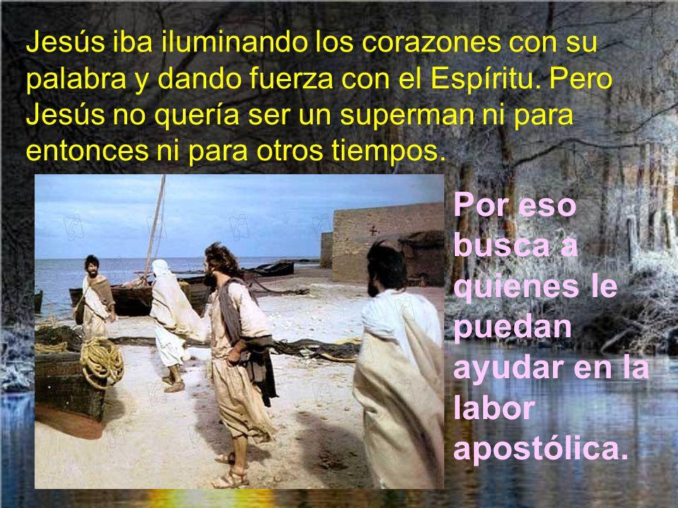 Por eso busca a quienes le puedan ayudar en la labor apostólica.