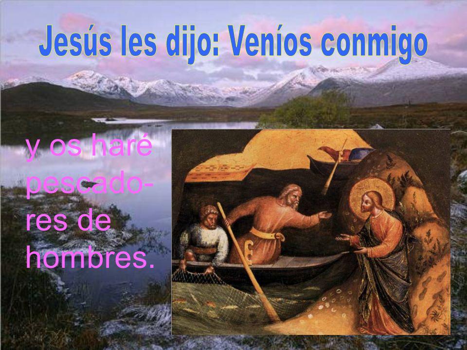 Jesús les dijo: Veníos conmigo