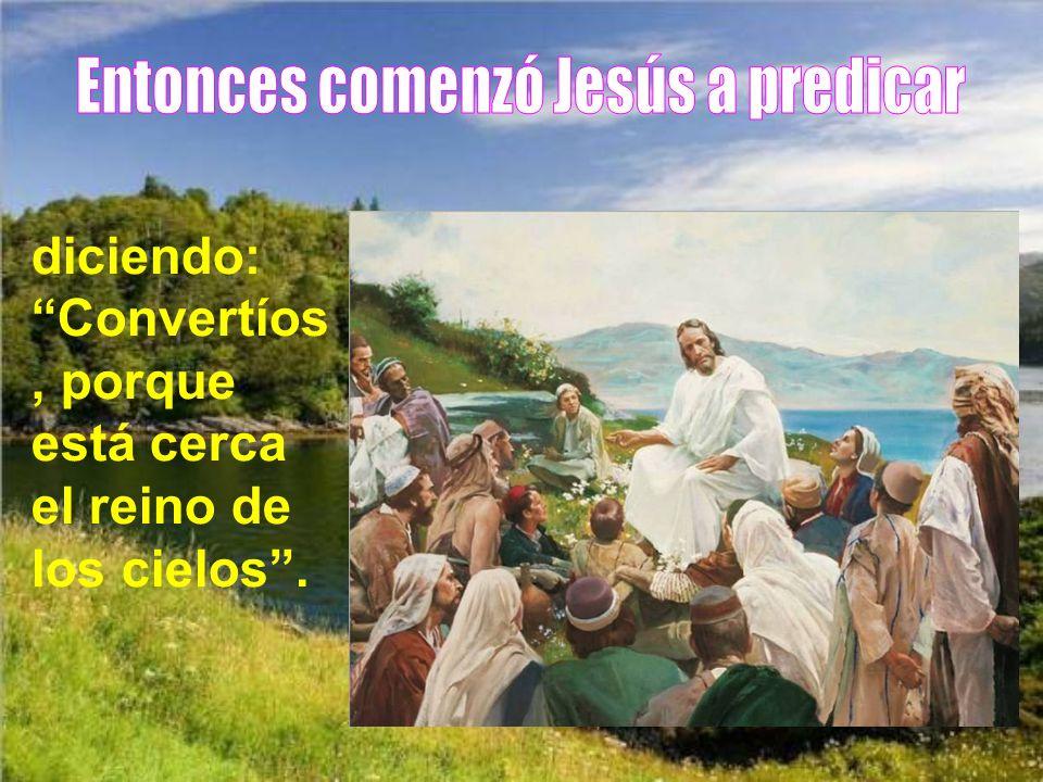 Entonces comenzó Jesús a predicar