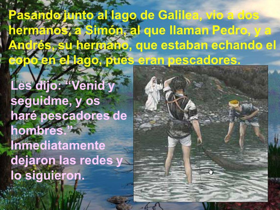 Pasando junto al lago de Galilea, vio a dos hermanos, a Simón, al que llaman Pedro, y a Andrés, su hermano, que estaban echando el copo en el lago, pues eran pescadores.