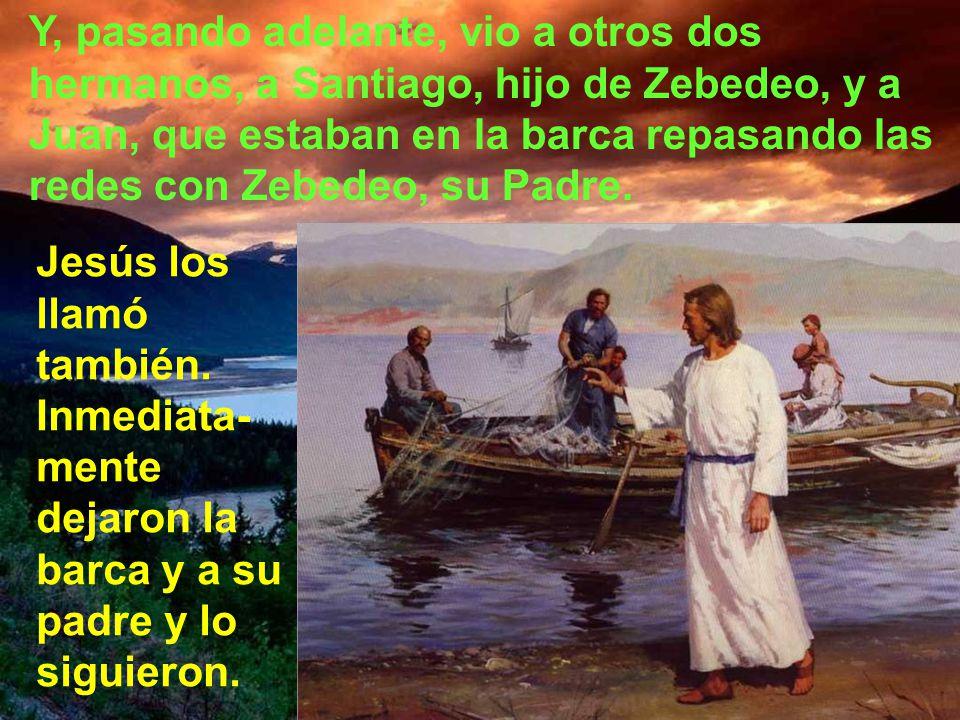 Y, pasando adelante, vio a otros dos hermanos, a Santiago, hijo de Zebedeo, y a Juan, que estaban en la barca repasando las redes con Zebedeo, su Padre.