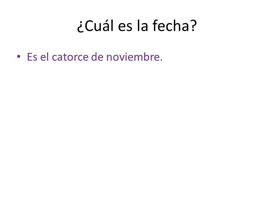 ¿Cuál es la fecha Es el catorce de noviembre.