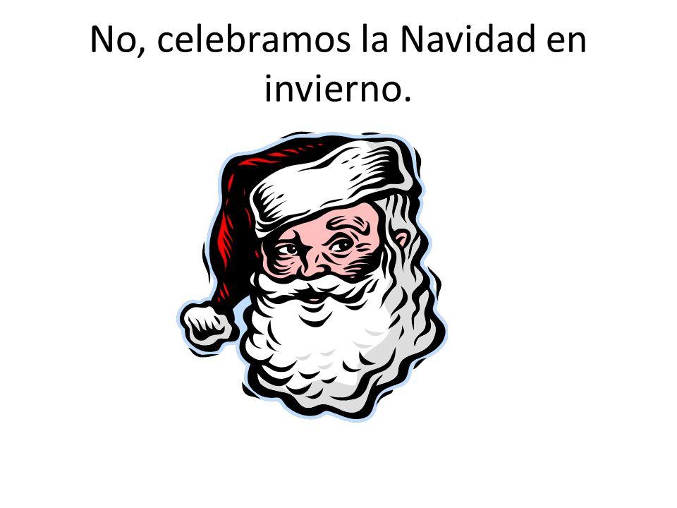 No, celebramos la Navidad en invierno.