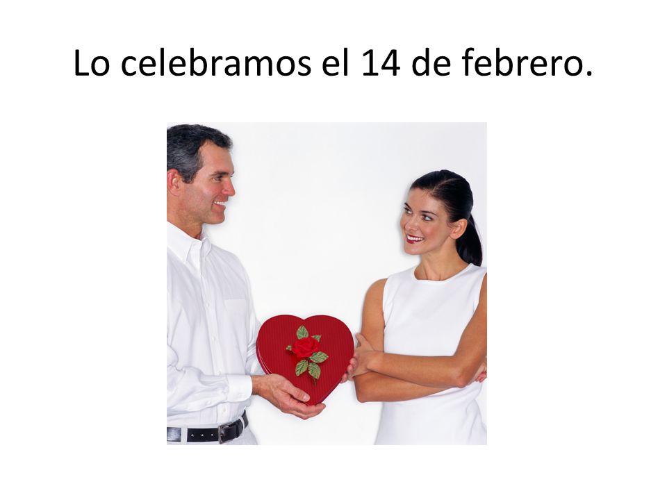 Lo celebramos el 14 de febrero.