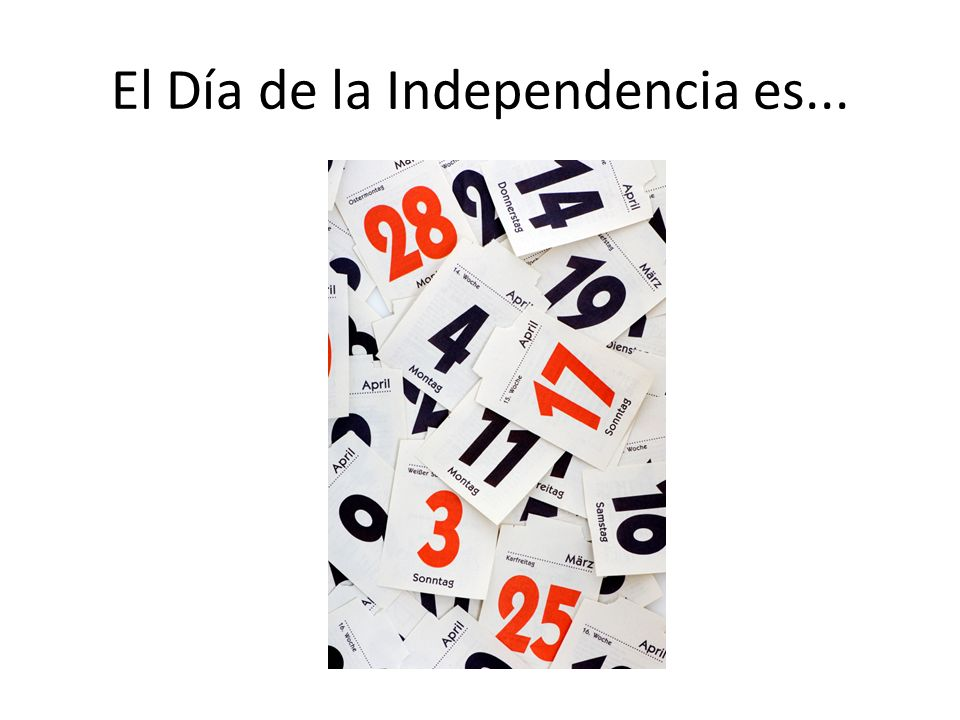 El Día de la Independencia es...