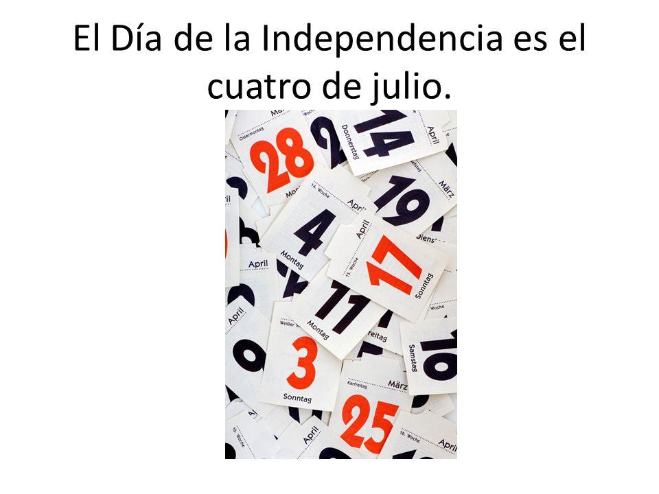 El Día de la Independencia es el cuatro de julio.