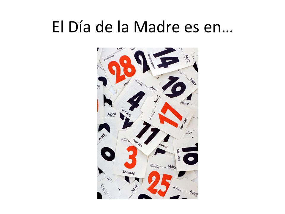 El Día de la Madre es en…