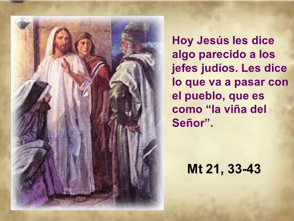 Hoy Jesús les dice algo parecido a los jefes judíos