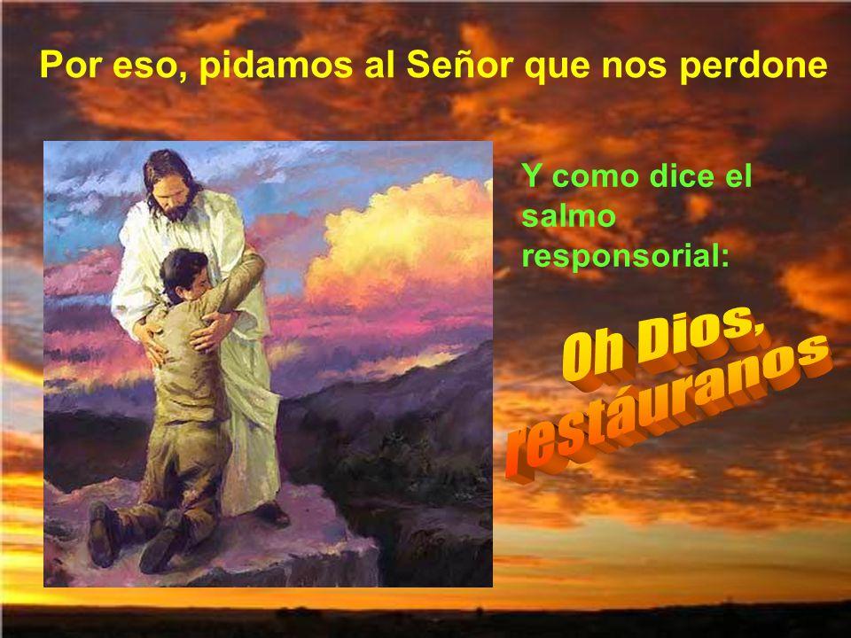Oh Dios, restáuranos Por eso, pidamos al Señor que nos perdone