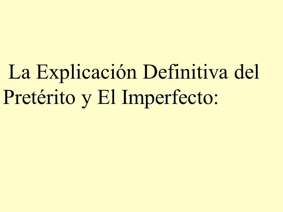 La Explicación Definitiva del Pretérito y El Imperfecto: