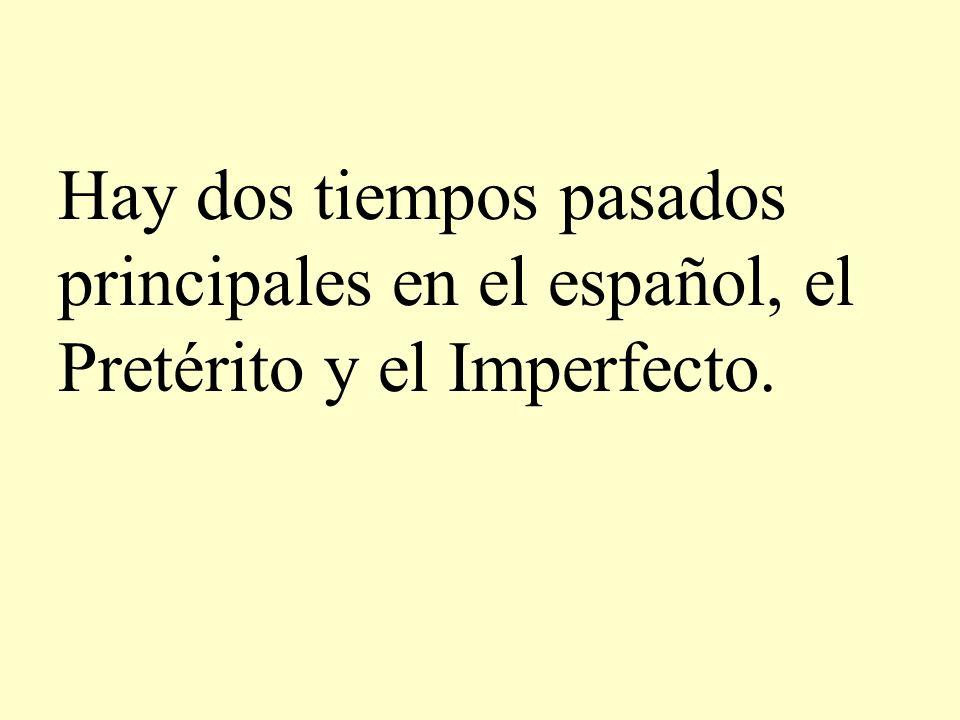 Hay dos tiempos pasados principales en el español, el Pretérito y el Imperfecto.