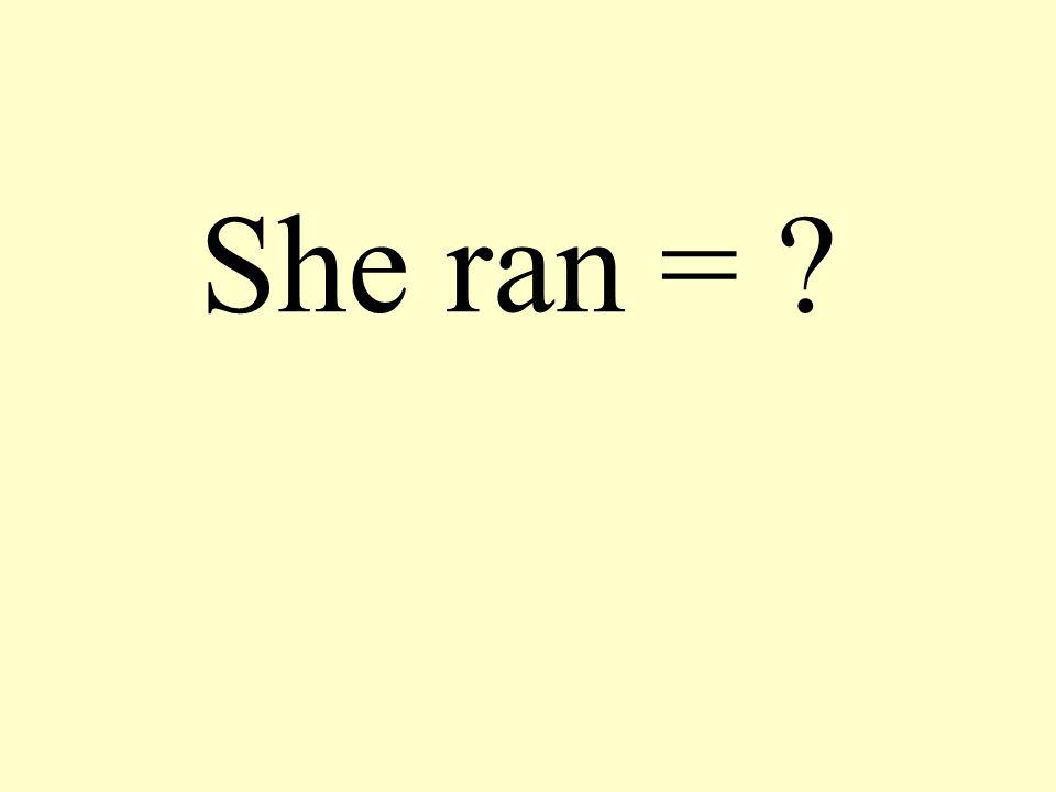 She ran =