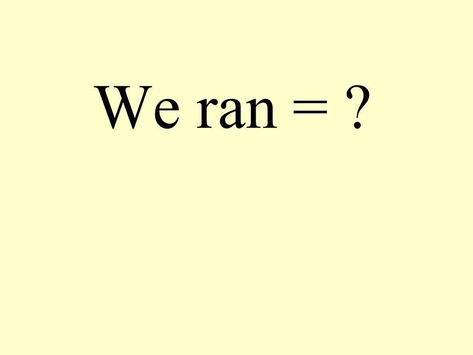 We ran =
