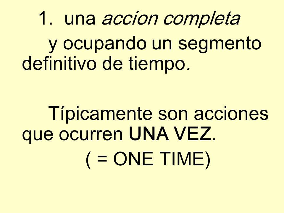 1. una accíon completay ocupando un segmento definitivo de tiempo.