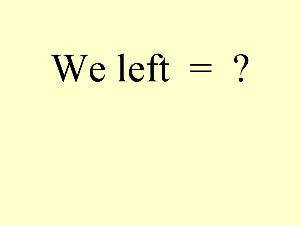 We left =