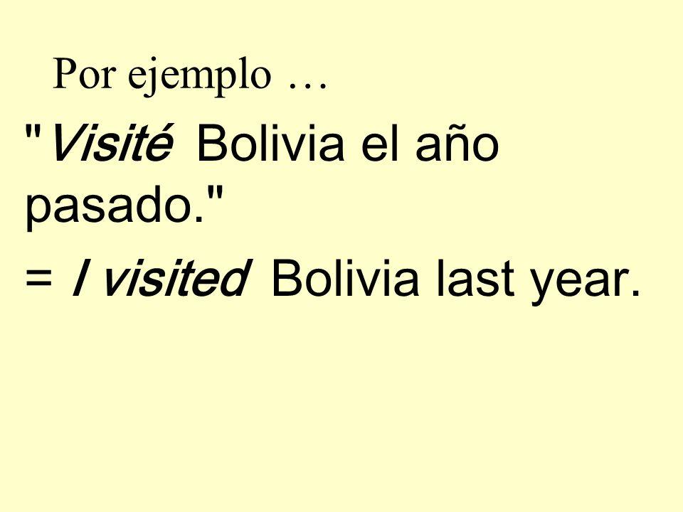 Visité Bolivia el año pasado. = I visited Bolivia last year.