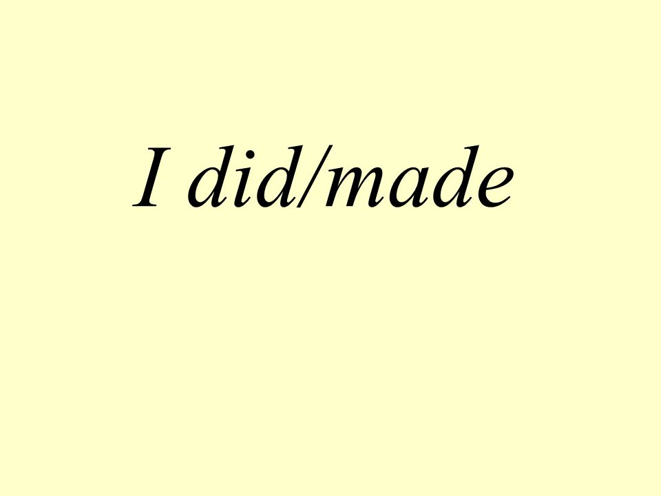 I did/made
