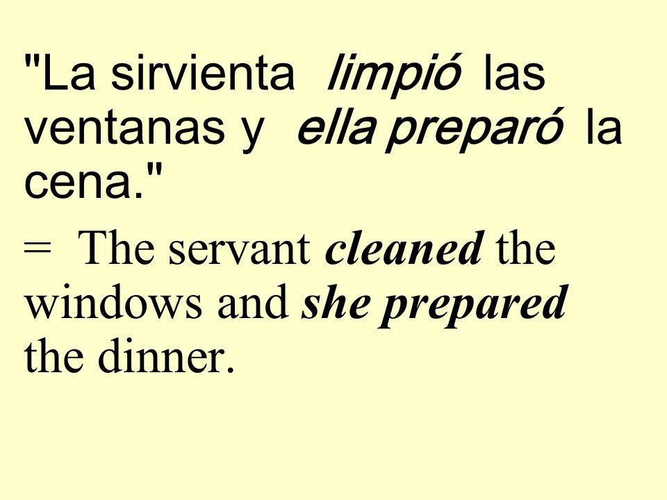 La sirvienta limpió las ventanas y ella preparó la cena.