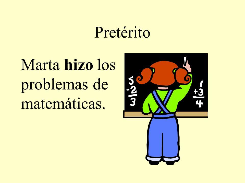 Pretérito Marta hizo los problemas de matemáticas.