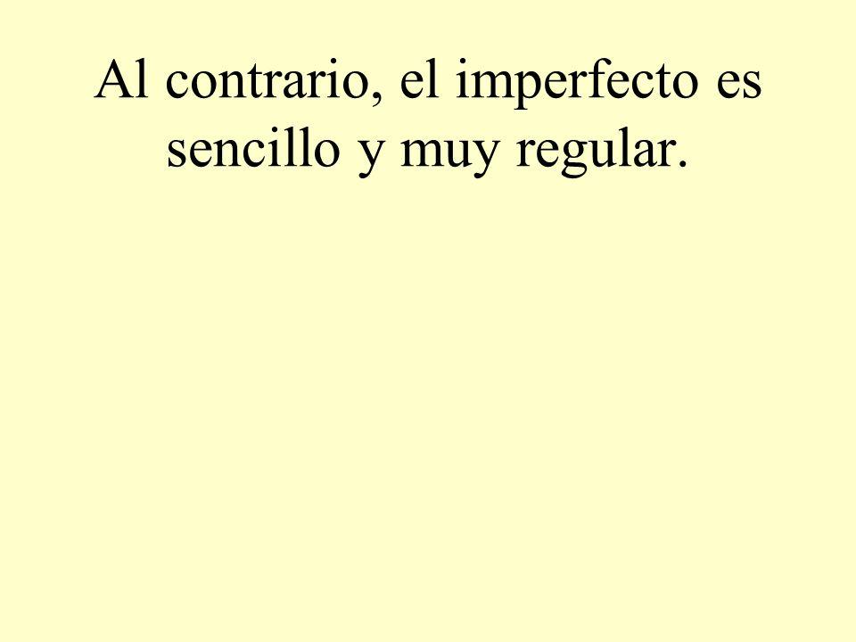 Al contrario, el imperfecto es sencillo y muy regular.