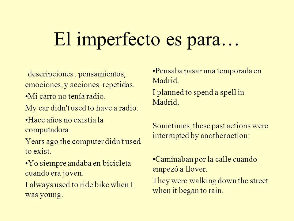 El imperfecto es para…descripciones , pensamientos, emociones, y acciones repetidas. Mi carro no tenía radio.