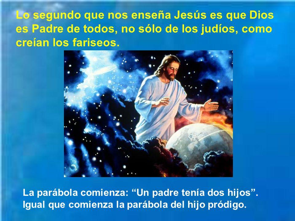 Lo segundo que nos enseña Jesús es que Dios es Padre de todos, no sólo de los judíos, como creían los fariseos.