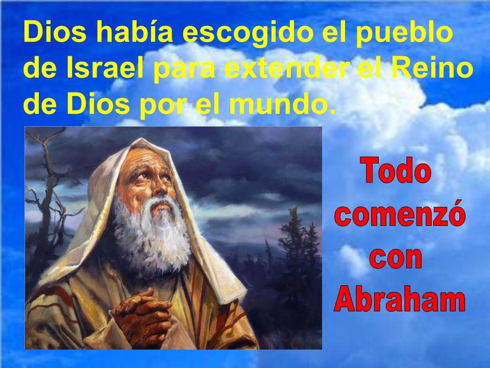 Dios había escogido el pueblo de Israel para extender el Reino de Dios por el mundo.