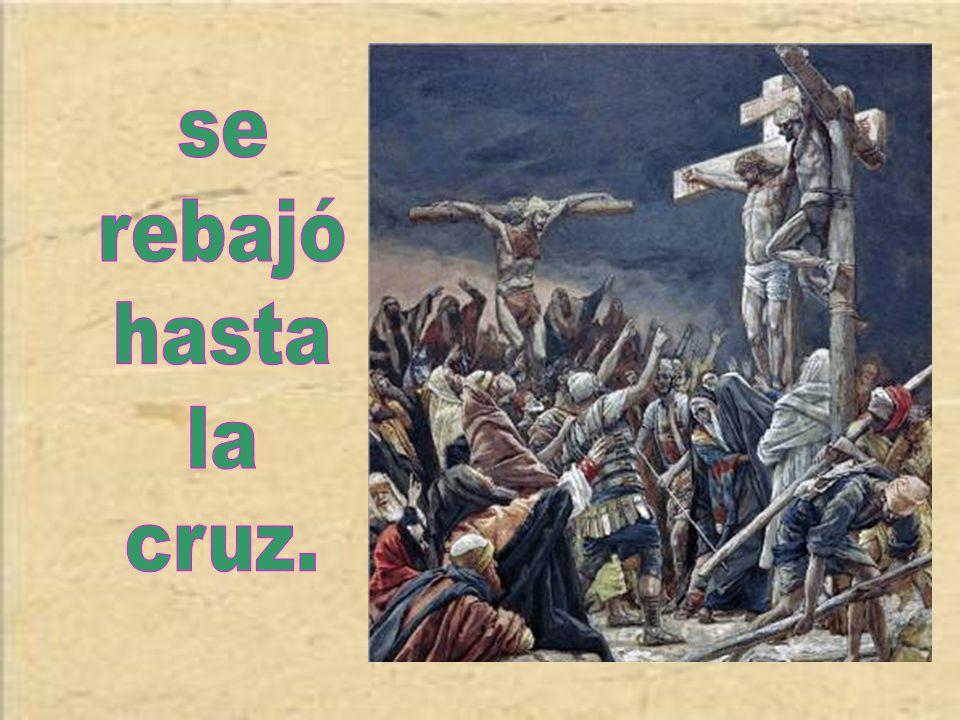 se rebajó hasta la cruz.