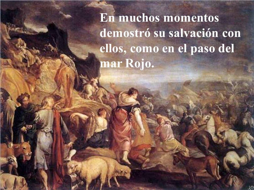 En muchos momentos demostró su salvación con ellos, como en el paso del mar Rojo.