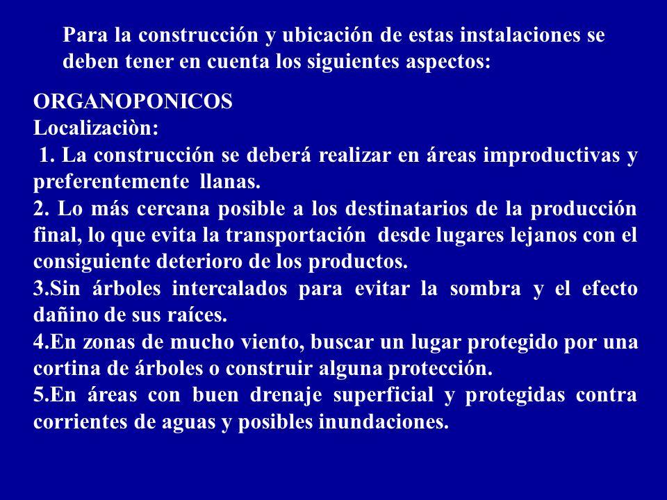 Para la construcción y ubicación de estas instalaciones se deben tener en cuenta los siguientes aspectos: