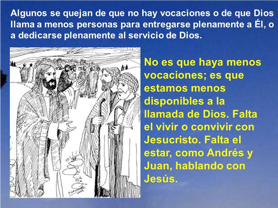 Algunos se quejan de que no hay vocaciones o de que Dios llama a menos personas para entregarse plenamente a Él, o a dedicarse plenamente al servicio de Dios.