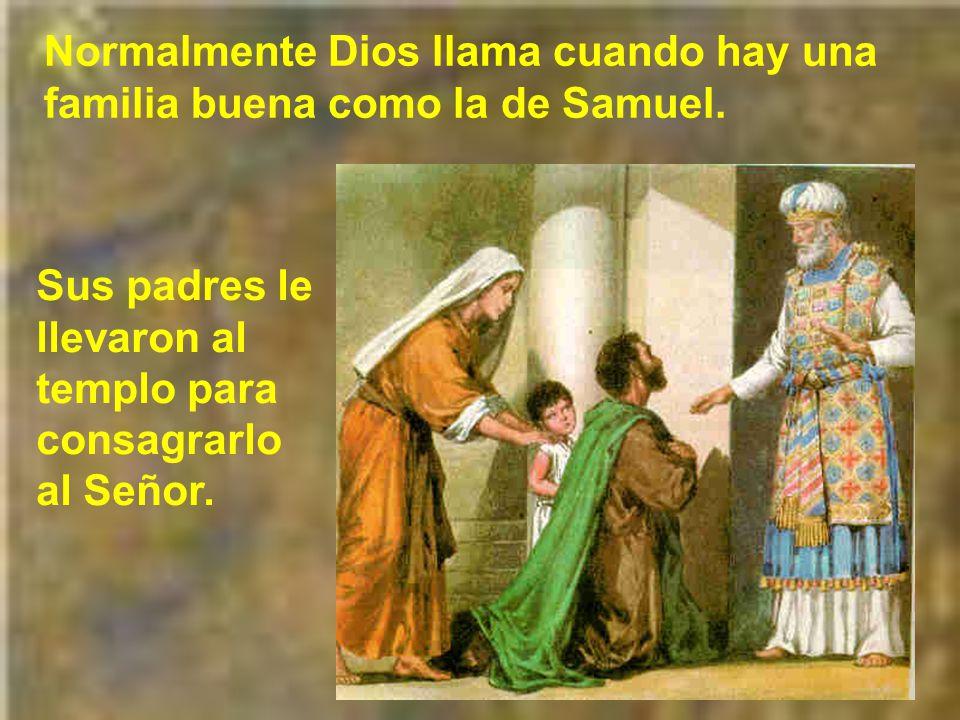 Normalmente Dios llama cuando hay una familia buena como la de Samuel.