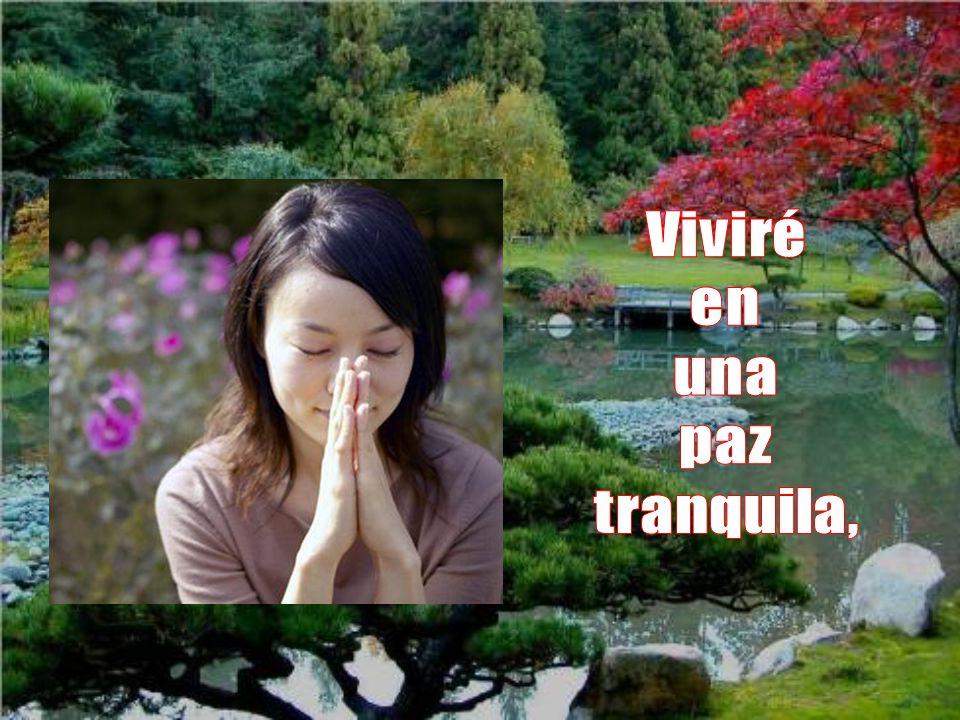 Viviré en una paz tranquila,