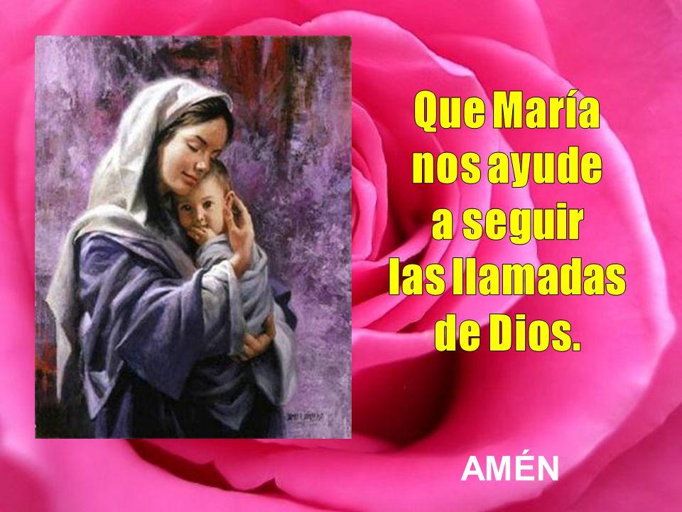 Que María nos ayude a seguir las llamadas de Dios. AMÉN