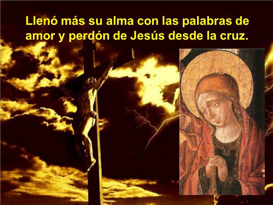 Llenó más su alma con las palabras de amor y perdón de Jesús desde la cruz.