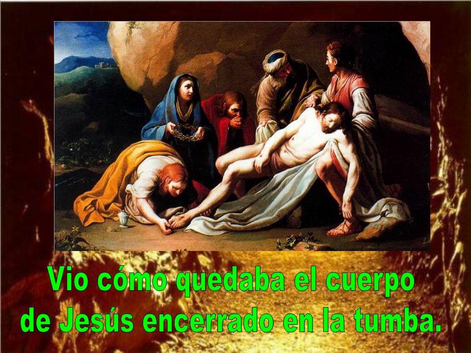 Vio cómo quedaba el cuerpo de Jesús encerrado en la tumba.