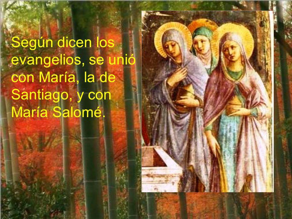 Según dicen los evangelios, se unió con María, la de Santiago, y con María Salomé.