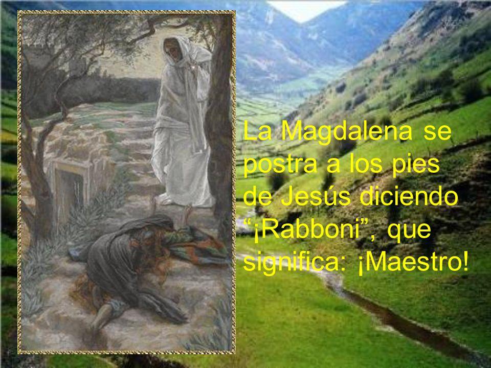 La Magdalena se postra a los pies de Jesús diciendo ¡Rabboni , que significa: ¡Maestro!