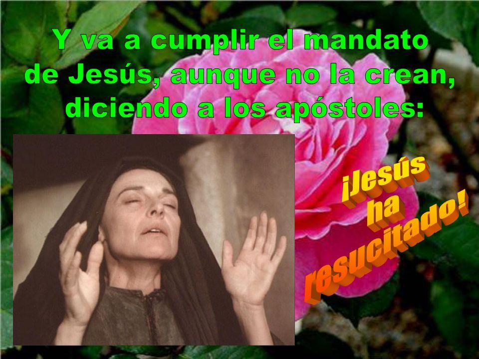 Y va a cumplir el mandato de Jesús, aunque no la crean,
