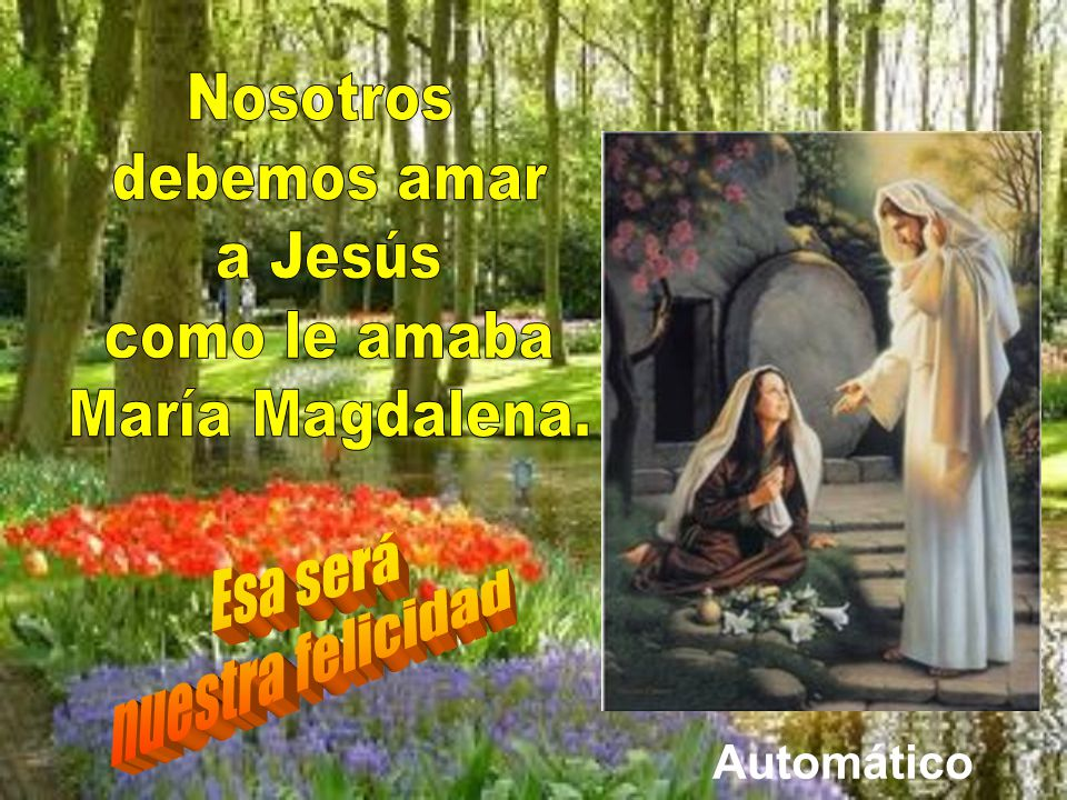 Nosotros debemos amar a Jesús como le amaba María Magdalena. Esa será
