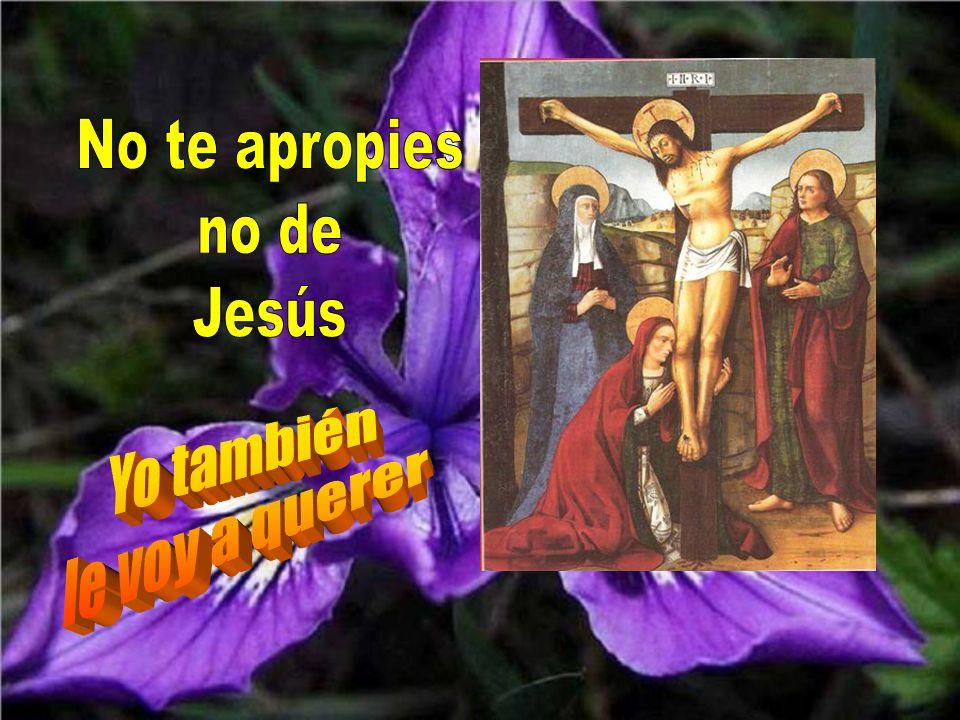 No te apropies no de Jesús Yo también le voy a querer