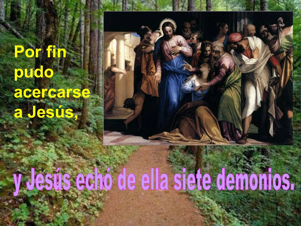 y Jesús echó de ella siete demonios.