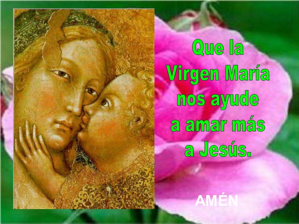 Que la Virgen María nos ayude a amar más a Jesús. AMÉN