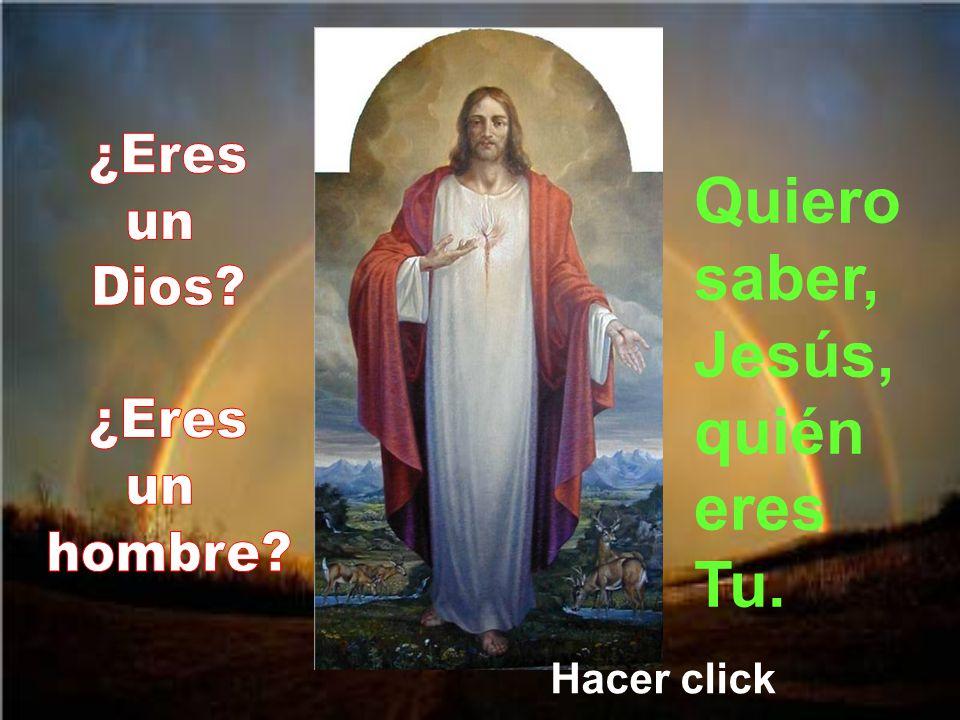 Quiero saber, Jesús, quién eres Tu.