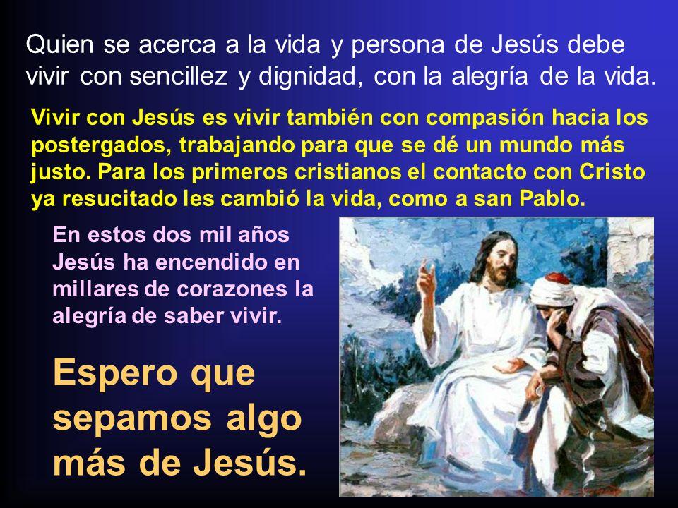 Espero que sepamos algo más de Jesús.
