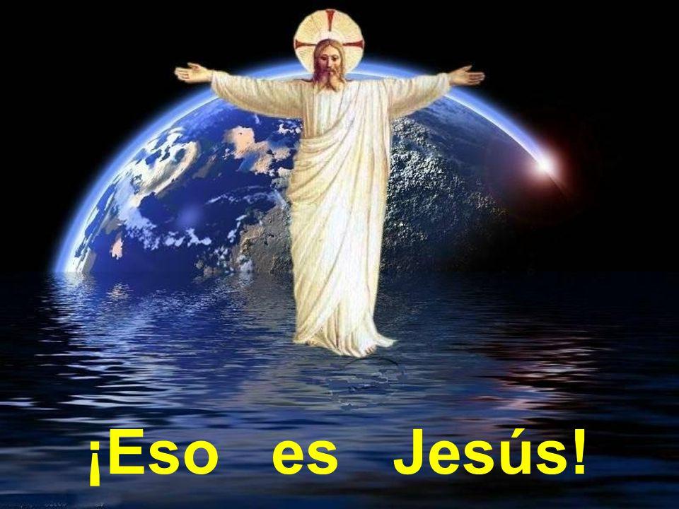 ¡Eso es Jesús!