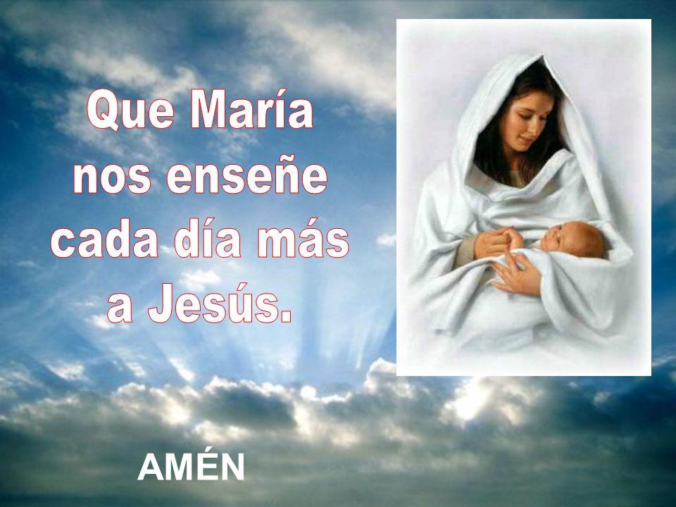 Que María nos enseñe cada día más a Jesús. AMÉN