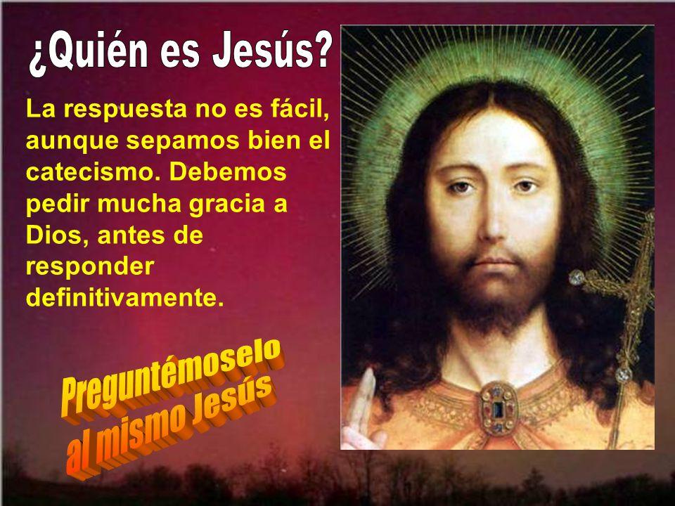 ¿Quién es Jesús Preguntémoselo al mismo Jesús