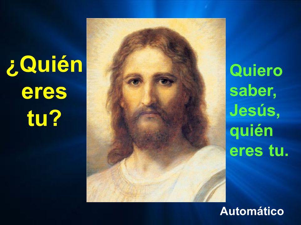 ¿Quién eres tu Quiero saber, Jesús, quién eres tu. Automático